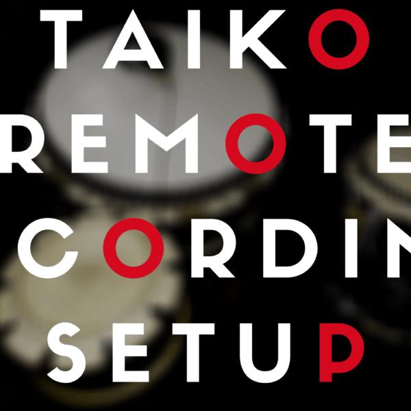 Taiko Remote Recording Setup